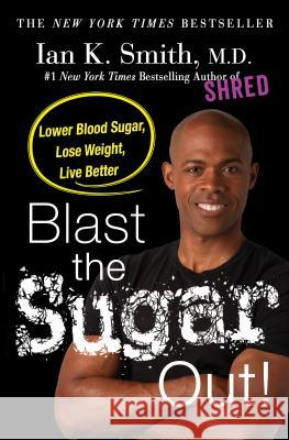 Get the Sugar Out!: Shred It Forever Ian K. Smith 9781250130136