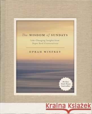 The Wisdom of Sundays: Life-Changing Insights from Super Soul Conversations Oprah Winfrey 9781250138064