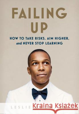 Failing Up: How to Take Risks, Aim Higher, and Never Stop Learning Leslie Odom Jr 9781250139962