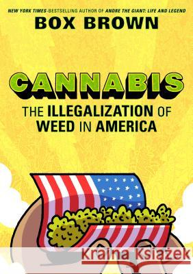 Cannabis: The Illegalization of Weed in America Box Brown 9781250154088