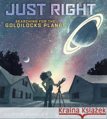 Just Right: Searching for the Goldilocks Planet Curtis Manley Jessica Lanan 9781250155337 Roaring Brook Press