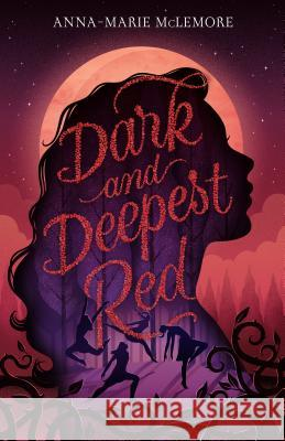 Dark and Deepest Red Anna-Marie McLemore 9781250162748 Feiwel & Friends