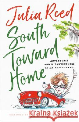 South Toward Home: Adventures and Misadventures in My Native Land Julia Reed 9781250166340