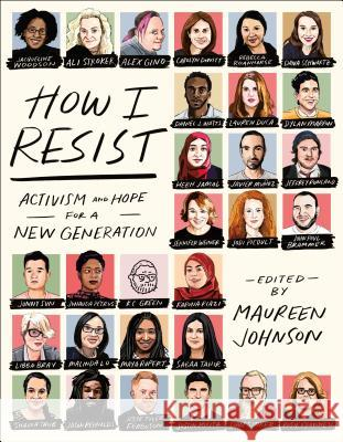 How I Resist: Activism and Hope for a New Generation Tim Federle Maureen Johnson 9781250168368