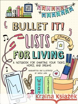 Bullet It! Lists for Living: A Notebook for Charting Your Tasks, Hopes, and Dreams Nicole Lara 9781250178817