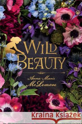 Wild Beauty Anna-Marie McLemore 9781250180735 Square Fish