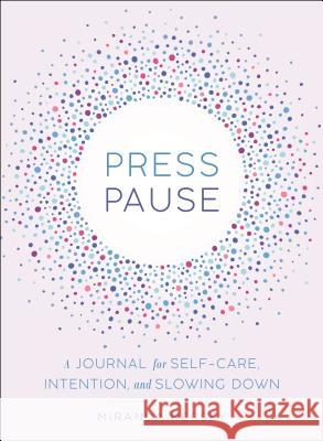 Press Pause: A Journal for Self-Care, Intention, and Slowing Down Ida Noe 9781250181930