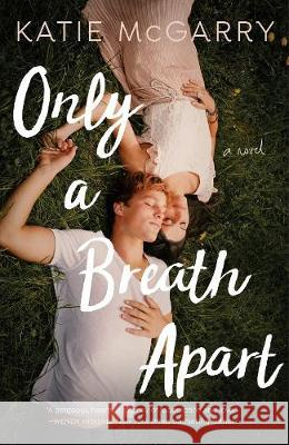 Only a Breath Apart Katie McGarry 9781250193865