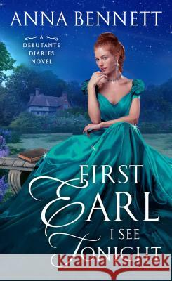 First Earl I See Tonight: A Debutante Diaries Novel Anna Bennett 9781250199461