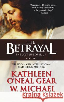 The Betrayal: The Lost Life of Jesus: A Novel Kathleen O'Neal Gear 9781250205292