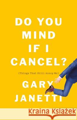 Do You Mind If I Cancel?: Essays Gary Janetti 9781250225825