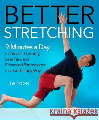 Better Stretching: 9 Minutes a Day to Greater Flexibility, Less Pain, and Improved Performance Joe Yoon 9781250248213