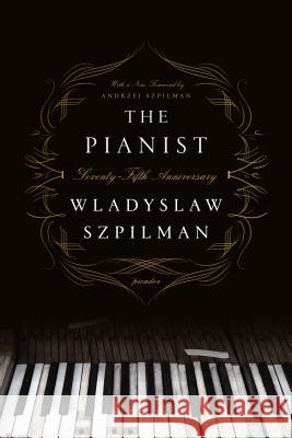 The Pianist (Seventy-Fifth Anniversary Edition): The Extraordinary True Story of One Man's Survival in Warsaw, 1939-1945 Wladyslaw Szpilman 9781250249548