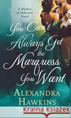 You Can't Always Get the Marquess You Want Alexandra Hawkins 9781250251404