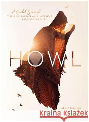 Howl: A Guided Journal to Help You Embrace Your Inner Wolf and Find Your Pack Ida Noe 9781250270580
