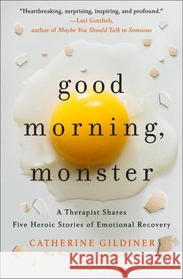 Good Morning, Monster: Five Heroic Journeys to Emotional Recovery Catherine Gildiner 9781250271488