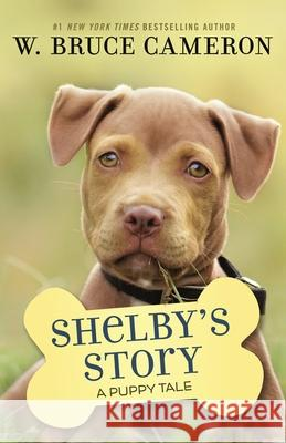 Shelby's Story: A Dog's Way Home Tale W. Bruce Cameron 9781250301918