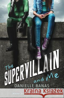 The Supervillain and Me Danielle Banas 9781250309129