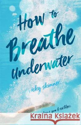 How to Breathe Underwater Vicky Skinner 9781250309242