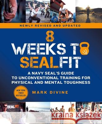 8 Weeks to Sealfit: A Navy Seal's Guide to Unconventional Training for Physical and Mental Toughness-Revised Edition Mark Divine 9781250762177