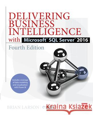 Delivering Business Intelligence with Microsoft SQL Server 2016, Fourth Edition Brian Larson 9781259641480
