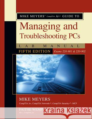 Mike Meyers' Comptia A+ Guide to Managing and Troubleshooting PCs Lab Manual (Exams 220-901 & 220-902) Mike Meyers Faithe Wempen 9781259643446