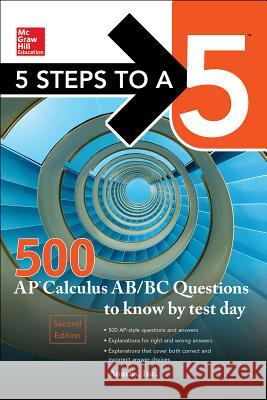 5 Steps to a 5 500 AP Calculus AB/BC Questions to Know by Test Day, Second Edition Inc Anaxos 9781259644306
