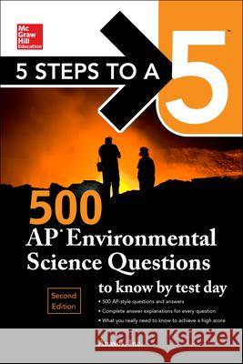 5 Steps to a 5: 500 AP Environmental Science Questions to Know by Test Day, Second Edition Inc Anaxos 9781259836671