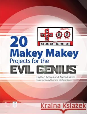 20 Makey Makey Projects for the Evil Genius Aaron Graves Colleen Graves 9781259860461 McGraw-Hill Education Tab