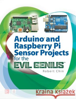 Arduino and Raspberry Pi Sensor Projects for the Evil Genius Robert Chin 9781260010893