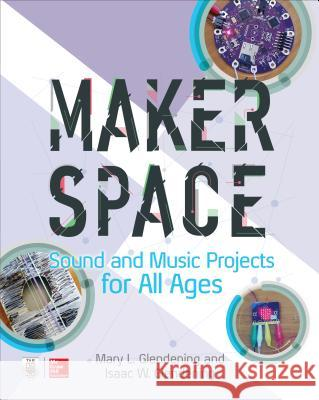 Makerspace Sound and Music Projects for All Ages Isaac Glendening Mary Glendening 9781260027075