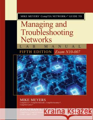 Mike Meyers' Comptia Network+ Guide to Managing and Troubleshooting Networks Lab Manual, Fifth Edition (Exam N10-007) Mike Meyers Jonathan S. Weissman 9781260121209