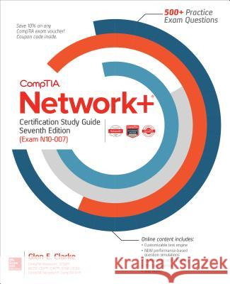 Comptia Network+ Certification Study Guide, Seventh Edition (Exam N10-007) Glen E. Clarke 9781260122046