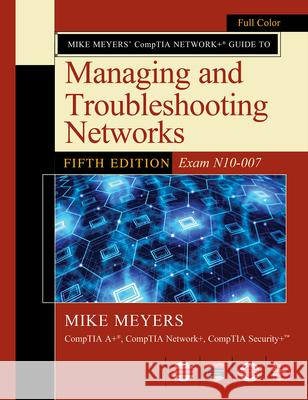 Mike Meyers Comptia Network Guide to Managing and Troubleshooting Networks Fifth Edition (Exam N10-007) Mike Meyers 9781260128505