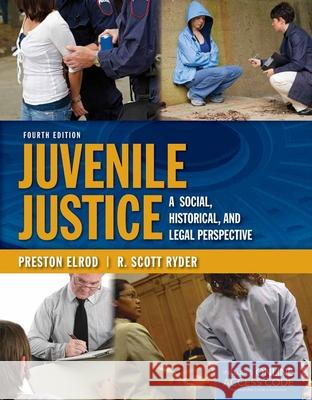 Juvenile Justice: A Social, Historical, And Legal Perspective Preston Elrod R. Scott Ryder 9781284031126