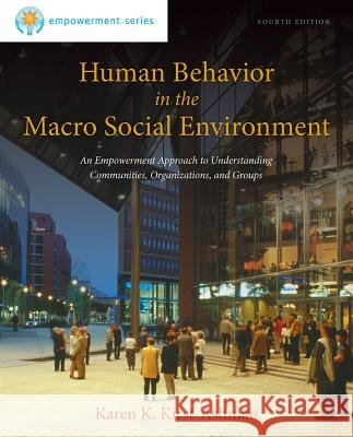 Human Behavior in the Macro Social Environment: An Empowerment Approach to Understanding Communities, Organizations, and Groups Karen K. Kirst-Ashman Kirst-Ashman 9781285075495