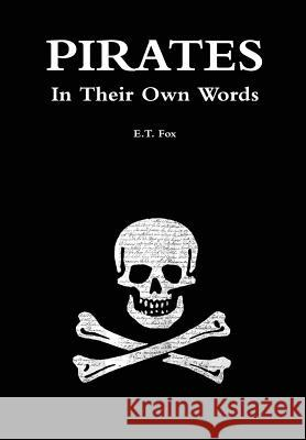 Pirates in Their Own Words E. T. Fox 9781291938357 Lulu.com