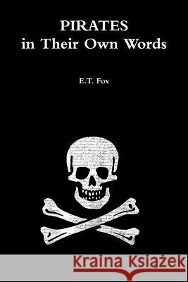 Pirates in Their Own Words E. T. Fox 9781291943993 Lulu.com