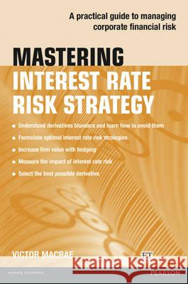 Mastering Interest Rate Risk Strategy A Practical Guide to Managing Corporate Financial Risk Macrae, Victor 9781292017563