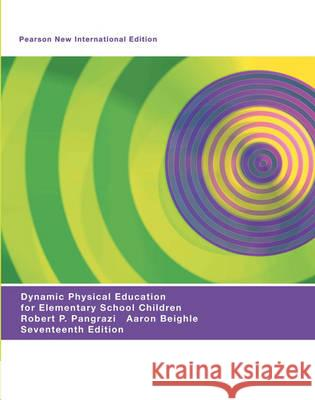 Dynamic Physical Education for Elementary School Children  Pangrazi, Robert P.|||Beighle, Aaron 9781292020372