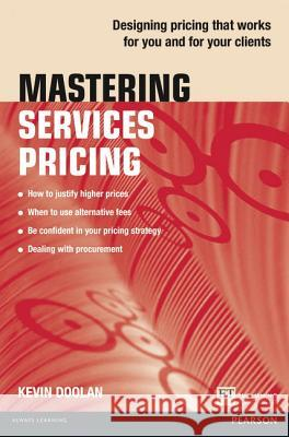 Mastering Services Pricing: Designing Pricing That Works for You and for Your Clients Kevin Doolan 9781292063362