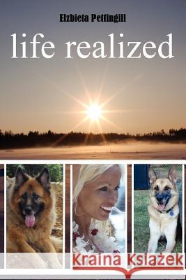 Life Realized Elzbieta Pettingill 9781300061816 Lulu.com