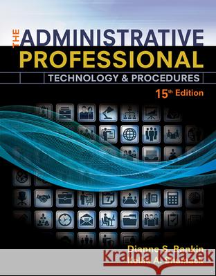 The Administrative Professional: Technology & Procedures, Spiral Bound Version Dianne Rankin Kellie A. Shumack 9781305581166