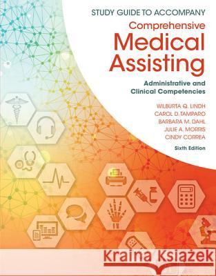 Study Guide for Lindh/Tamparo/Dahl/ Morris/Correa's Comprehensive Medical Assisting: Administrative and Clinical Competencies, 6th  9781305964853