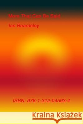 More That Can Be Said Ian Beardsley 9781312045934