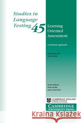 Learning Oriented Assessment: A Systemic Approach Neil Jones Nick Saville 9781316507889