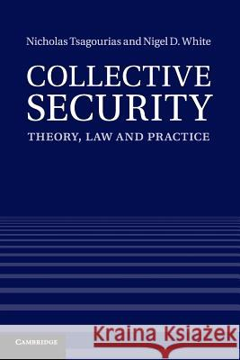 Collective Security: Theory, Law and Practice Nicholas Tsagourias Nigel D. White 9781316603468