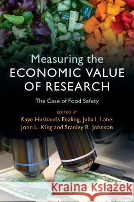 Measuring the Economic Value of Research: The Case of Food Safety Kaye Husband Julia I. Lane John L. King 9781316612415