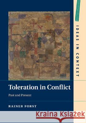 Toleration in Conflict: Past and Present Rainer Forst 9781316621677