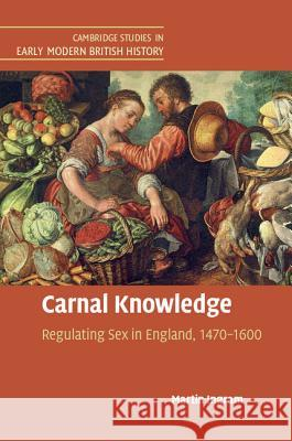 Carnal Knowledge: Regulating Sex in England, 1470-1600 Martin Ingram   9781316631737